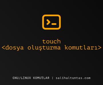 linux touch komutu ile dosya oluşturma